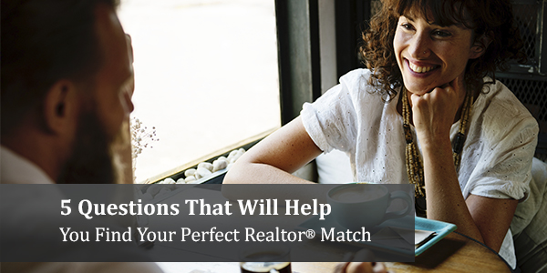5 Questions That Will Help You Find Your Perfect Realtor® Match