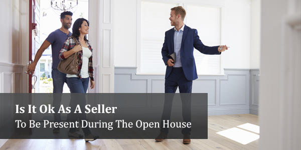 Is It Ok As A Seller To Be Present During The Open House?