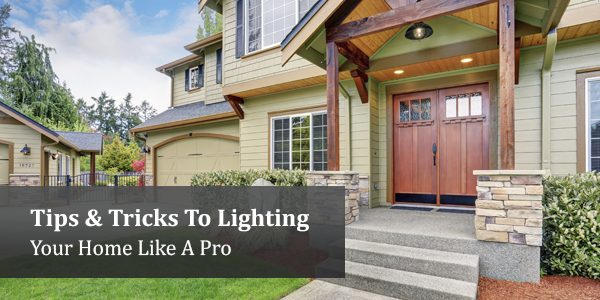 Tips & Tricks To Lighting Your Home Like a Pro