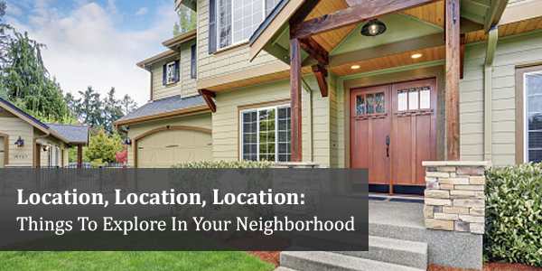 Location, Location, Location: Things To Explore In your Neighbourhood
