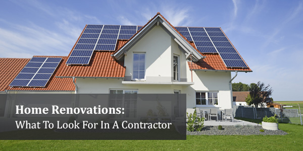 Home Renovations: What to Look For In A Contractor