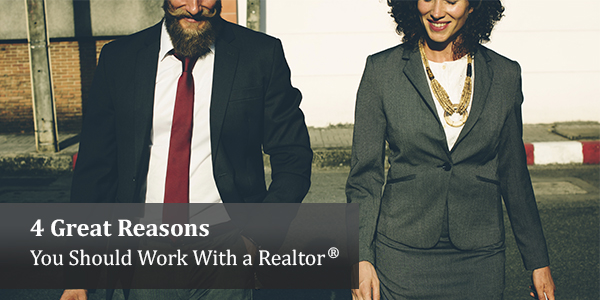4 Great Reasons You Should Work With a Realtor®