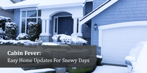 Cabin Fever: Easy Home Updates For Snowy Days