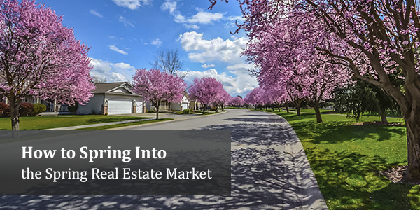 How to 'Spring' Into the Spring Real Estate Market