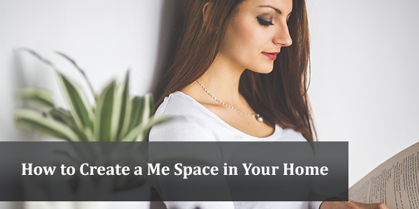 How to Create a Me Space in Your Home