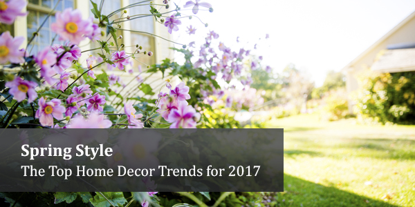 Spring Style: The Top Home Décor Trends For 2017