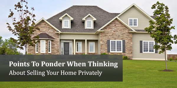 Points To Ponder When Thinking About Selling Your Home Privately
