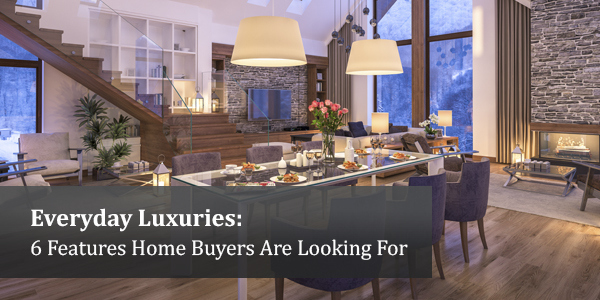 Everyday Luxuries: 6 Features Home Buyers