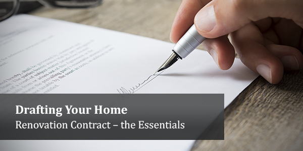 Drafting Your Home Renovation Contract – the Essentials