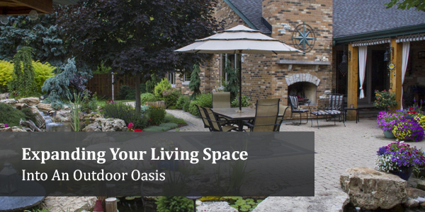 Expanding Your Living Space Into An Outdoor Oasis