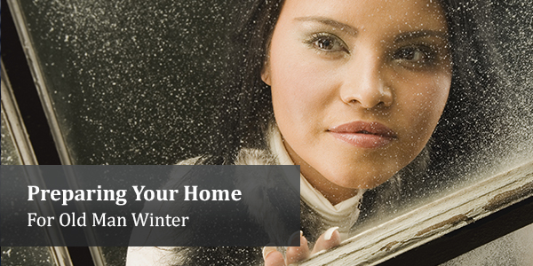 Prepare Your Home For Old Man Winter
