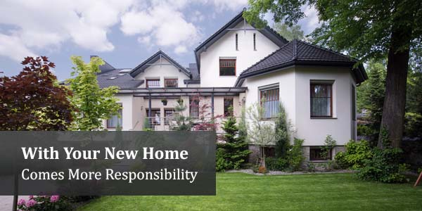 With Your New Home Comes More Responsibility