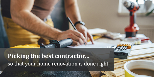 Picking the best contractor…so that your home renovation is done right
