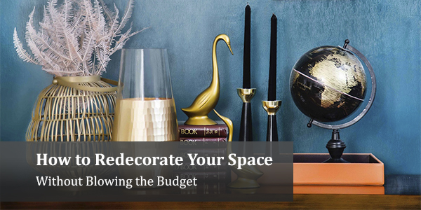 How to Redecorate Your Space – Without Blowing the Budget