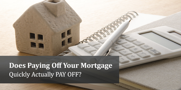 Does Paying Off Your Mortgage Quickly Actually PAY OFF?