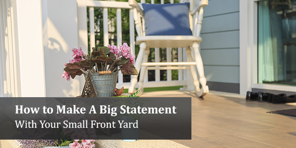 How to Make A Big Statement with Your Small Front Yard