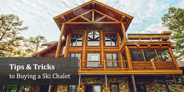 Tips & Tricks to Buying a Ski Chalet