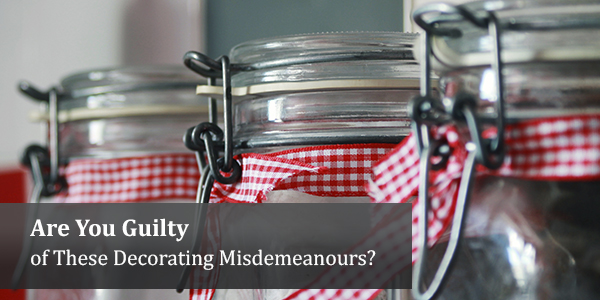 Are You Guilty of These Decorating Misdemeanours?