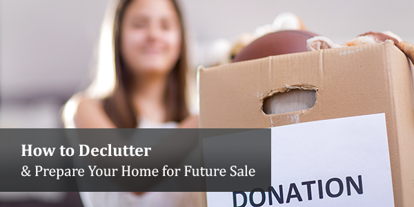 How to Declutter & Prepare Your Home for Future Sale