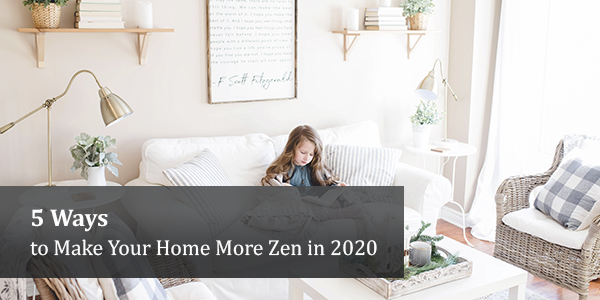 5 Ways to Make Your Home More Zen in 2020