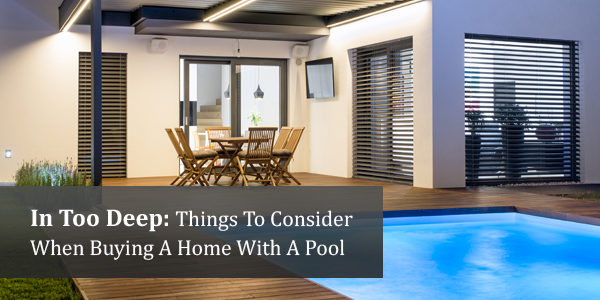 In Too Deep: Things To Consider When Buying A Home With A Pool
