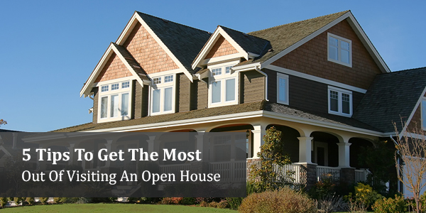 5 Tips to Get the Most Out Of Visiting An Open House