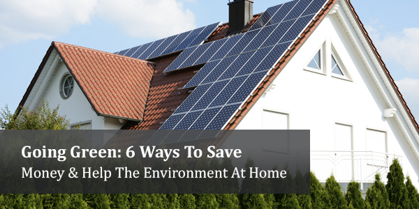 Going Green: 6 Ways To Save