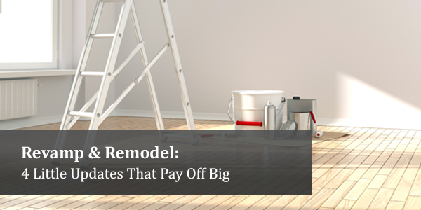 Revamp & Remodel: 4 Little Updates That Pay Off