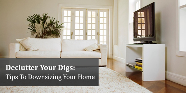 Declutter Your Digs: Tips To Downsizing Your Home