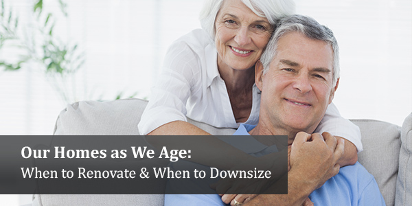 Our Homes as We Age: When to Renovate & When to Downsize