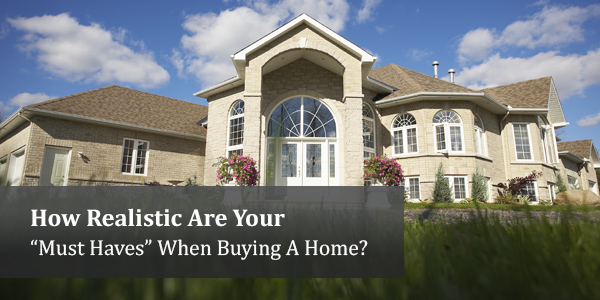"How Realistic Are Your ""Must Haves"" When Buying A Home?"