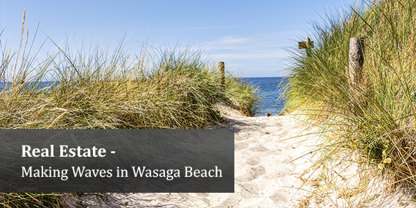 Real Estate - Making Waves in Wasaga Beach