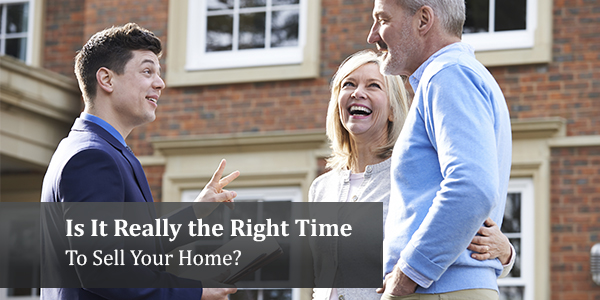 Is It Really the Right Time to Sell Your Home?