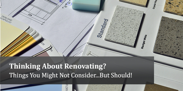 Thinking About Renovating? Things You Might Not Consider...But Should!