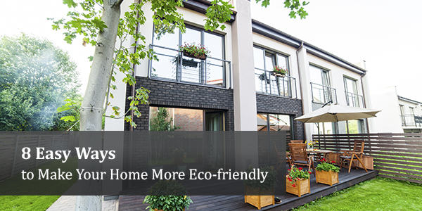8 Easy Ways to Make Your Home More Eco-friendly