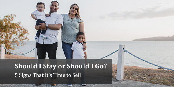 Should I Stay or Should I Go? 5 Signs That It's Time to Sell