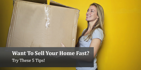 Want To Sell Your Home Fast? Try These 5 Tips!