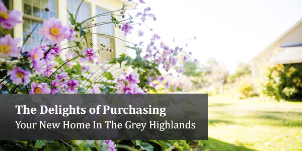 The Delights of Purchasing Your New Home In The Grey Highlands